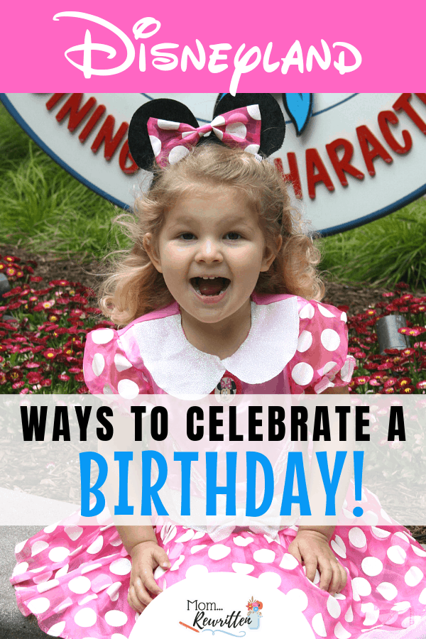 These are the magical ways to celebrate a birthday at Disneyland! Find out the freebies and big splurges to celebrate birthdays for kids and adults at Disney. #MomRewritten #Disneyland #Birthday #DisneyTips