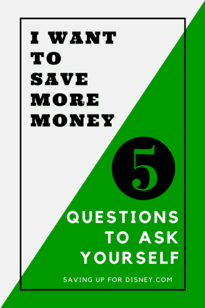 """I Want to Save More Money"" – 5 Basic Questions to Ask Yourself"