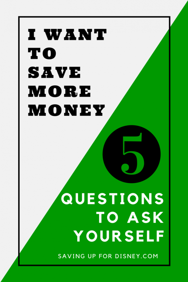 """I Want to Save More Money"" - 5 Basic Questions to Ask Yourself"