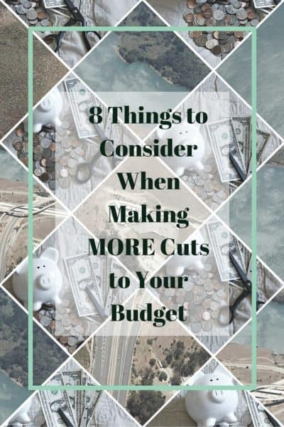 8 Things to Consider When Making MORE Cuts to Your Budget