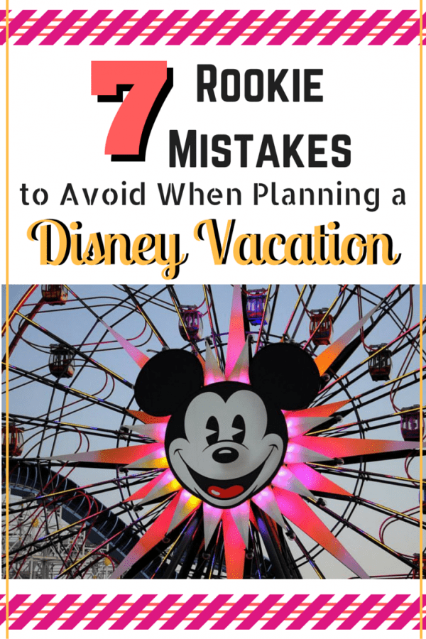 Tip #1 - No surprises! Check out these 7 rookie mistakes to avoid when you plan your Disney vacation!