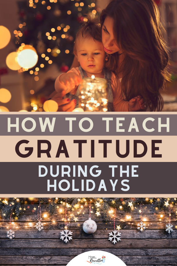 "If you're concerned about raising ""ungrateful brats"", these 7 practical tips will help instill thankfulness and gratitude during the holiday season and all year-round. Teach gratitude and thankfulness in kids to develop empathy and encourage a more blessed and happy holiday for the entire family. #HolidayTraditions #Christmas #Gratitude #Thankfulness #Holidays #PositiveParenting #Parenting #ParentingTips"