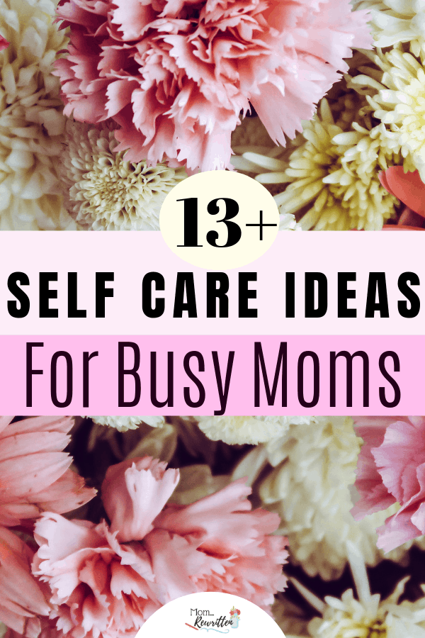 Moms need to take care of themselves! Here are more than 13 practical and immediately gratifying self care ideas for busy moms. #MomRewritten #SelfCare